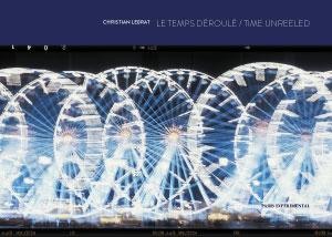 Le Temps déroulé = Time Unreeled par/by Christian Lebrat
