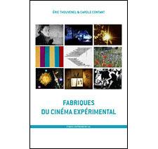 Fabriques du cinéma expérimental par Éric Thouvenel & Carole Contant