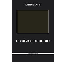 Le cinéma de Guy Debord (1954-1992) par Fabien Danesi